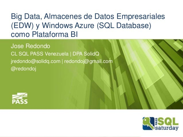Big Data, Almacenes de Datos Empresariales (EDW) y Windows Azure (SQL Database) como Plataforma BI Jose Redondo CL SQL PAS...