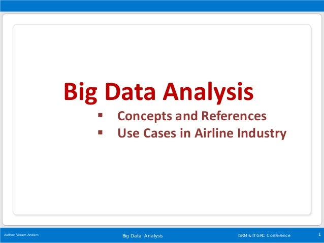 Big Data Analysis 1Author: Vikram Andem ISRM & IT GRC Conference Big Data Analysis  Concepts and References  Use Cases i...