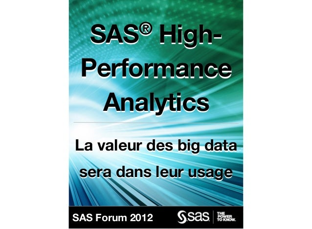 SAS®High- Performance  AnalyticsLa valeur des big data sera dans leur usageSAS Forum 2012