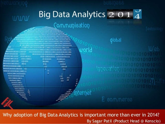 www.ken scio.com  Why adoption of Big Data Analytics is important more than ever in 2014? By Sagar Patil (Product Head @ K...