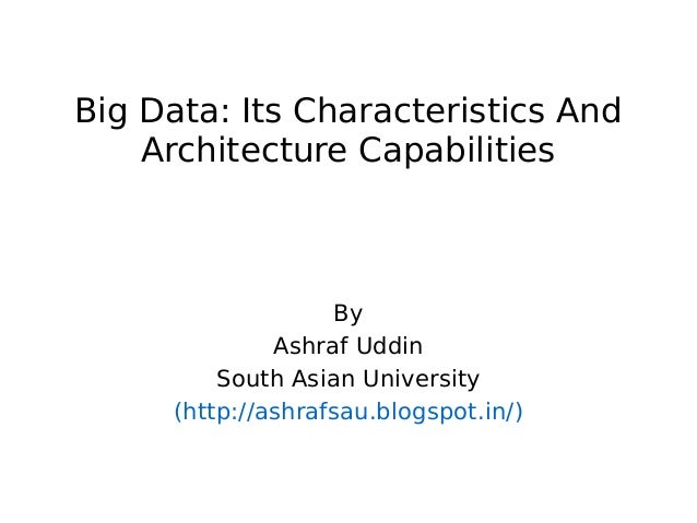 Big Data: Its Characteristics And Architecture Capabilities  By Ashraf Uddin South Asian University (http://ashrafsau.blog...