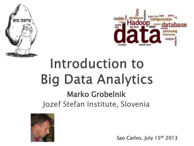 Marko Grobelnik Jozef Stefan Institute, Slovenia Sao Carlos, July 15th 2013