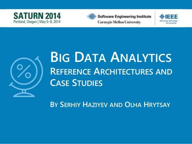 BIG DATA ANALYTICS REFERENCE ARCHITECTURES AND CASE STUDIES BY SERHIY HAZIYEV AND OLHA HRYTSAY