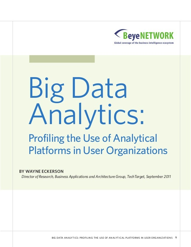 Big Data Analytics: Profiling the Use of Analytical Platforms in User Organizations BY WAYNE ECKERSON Director of Research...