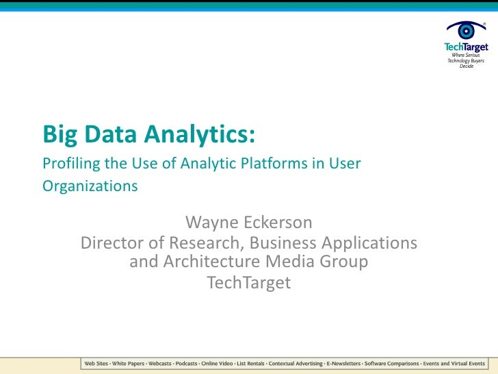 Big Data Analytics:Profiling the Use of Analytic Platforms in User Organizations<br />Wayne Eckerson<br />Director of Rese...