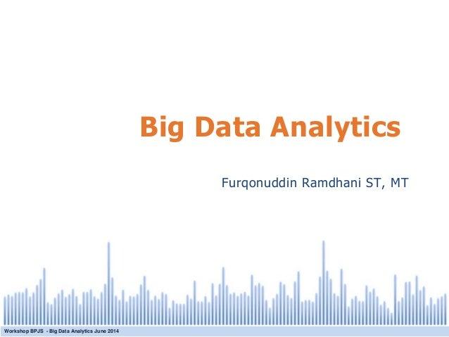 All rights reserved. © 2008 Tableau Software Inc. Big Data Analytics Workshop BPJS - Big Data Analytics June 2014 Furqonud...