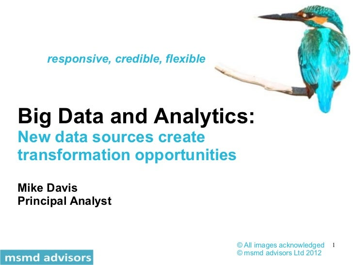 responsive, credible, flexibleBig Data and Analytics:New data sources createtransformation opportunitiesMike DavisPrincipa...