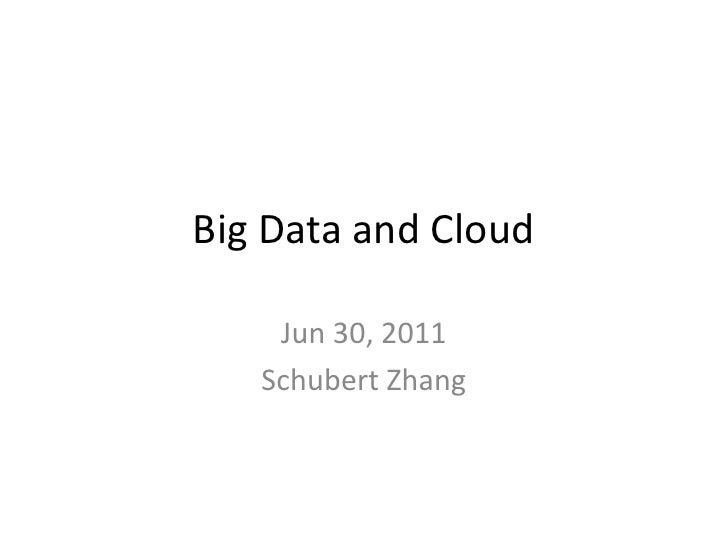Big Data and Cloud    Jun 30, 2011   Schubert Zhang