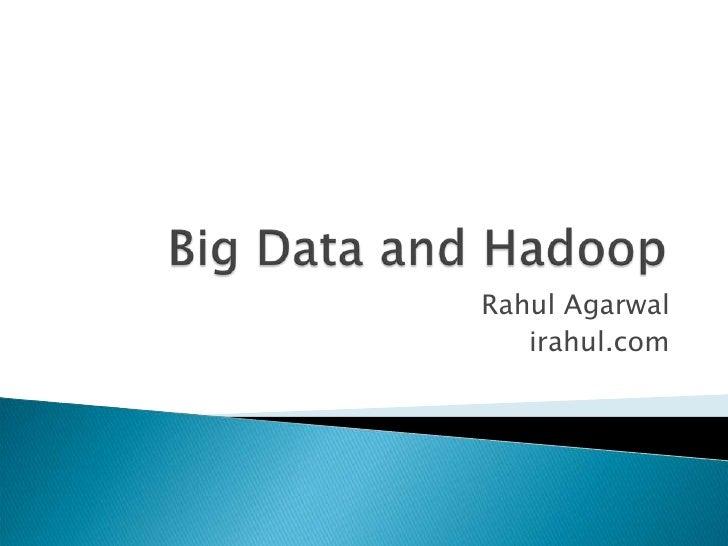 Big Data and Hadoop<br />Rahul Agarwal<br />irahul.com<br />