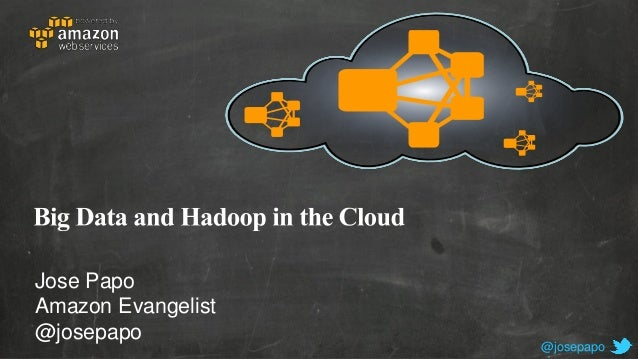 Big Data and Hadoop in the Cloud