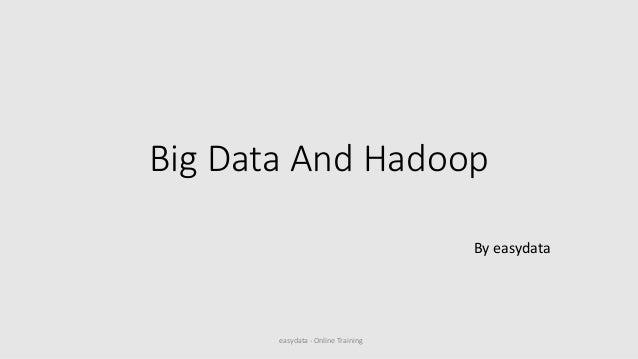 Big Data And Hadoop By easydata easydata - Online Training