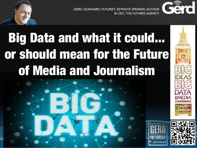 Big Data and what it could...or should mean for the Futureof Media and Journalism