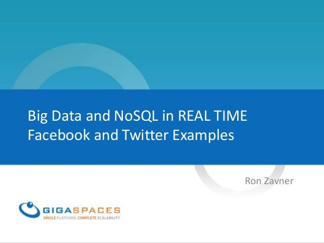 Big Data and NoSQL in REAL TIMEFacebook and Twitter ExamplesRon Zavner