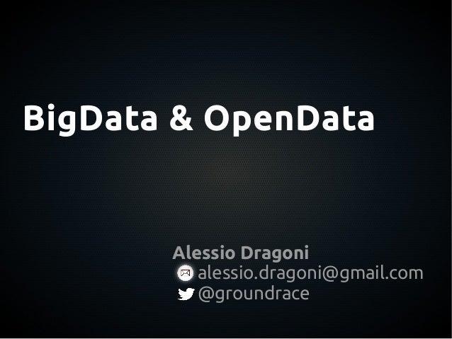 BigData & OpenData       Alessio Dragoni          alessio.dragoni@gmail.com          @groundrace