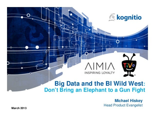 Big Data and the BI Wild West:             Don't Bring an Elephant to a Gun Fight                                         ...