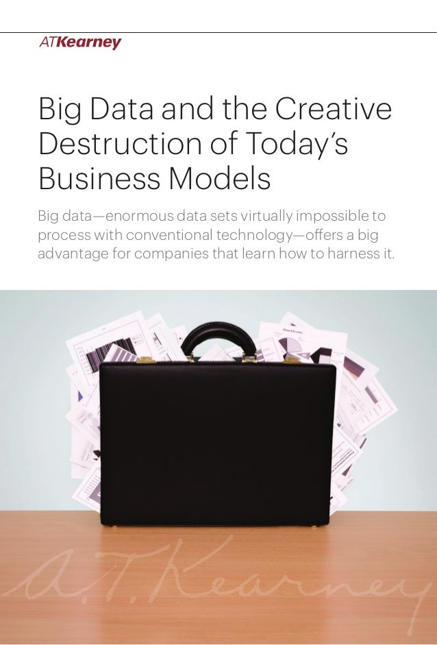 Big Data and the CreativeDestruction of Today'sBusiness ModelsBig data—enormous data sets virtually impossible toprocess w...