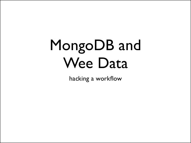 MongoDB and Wee Data hacking a workflow