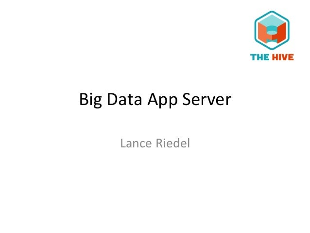 Big Data App servor by Lance Riedel, CTO, The Hive for The Hive India event