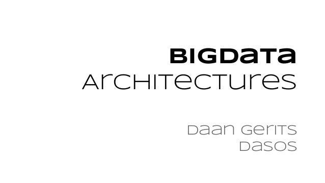 BigData Architectures Daan Gerits Dasos