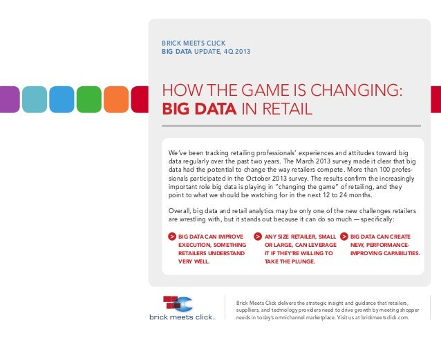 BRICK MEETS CLICK BIG DATA UPDATE, 4Q 2013  HOW THE GAME IS CHANGING: BIG DATA IN RETAIL We've been tracking retailing pro...