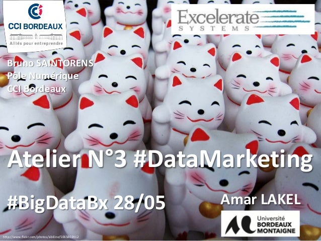 http://www.flickr.com/photos/sibilino/5065802412 Atelier N°3 #DataMarketing #BigDataBx 28/05 Amar LAKEL Bruno SAINTORENS P...