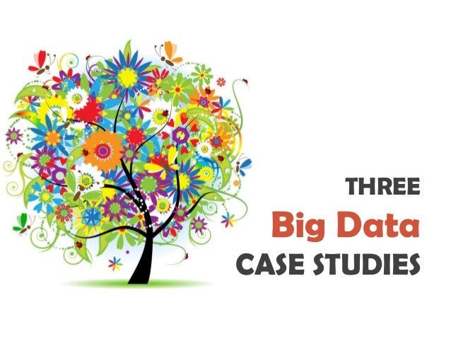 THREE Big Data CASE STUDIES