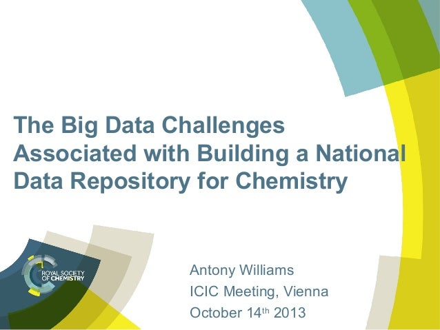The Big Data Challenges Associated with Building a National Data Repository for Chemistry  Antony Williams ICIC Meeting, V...