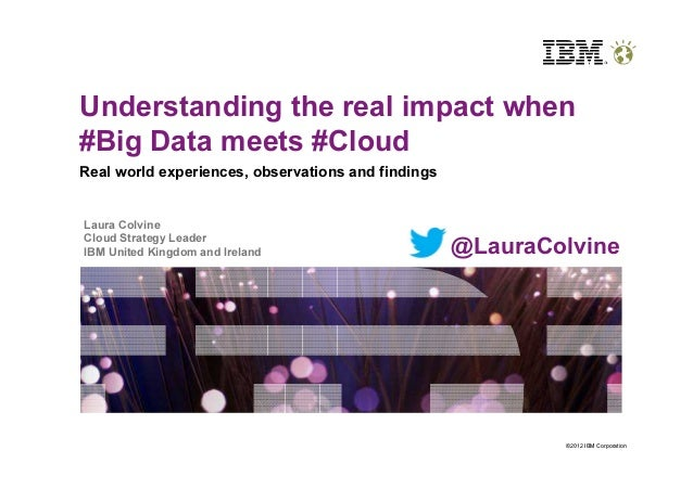 Understanding the real impact when#Big Data meets #CloudReal world experiences, observations and findingsLaura ColvineClou...