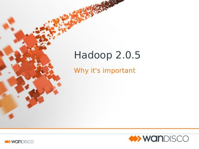 Hadoop v2.0.5 – Why it's important.