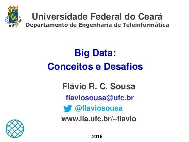 Universidade Federal do Ceará Departamento de Engenharia de Teleinformática Big Data: Conceitos e Desafios Flávio R. C. So...