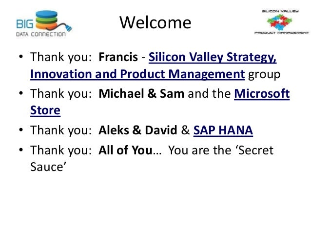 Welcome • Thank you: Francis - Silicon Valley Strategy, Innovation and Product Management group • Thank you: Michael & Sam...