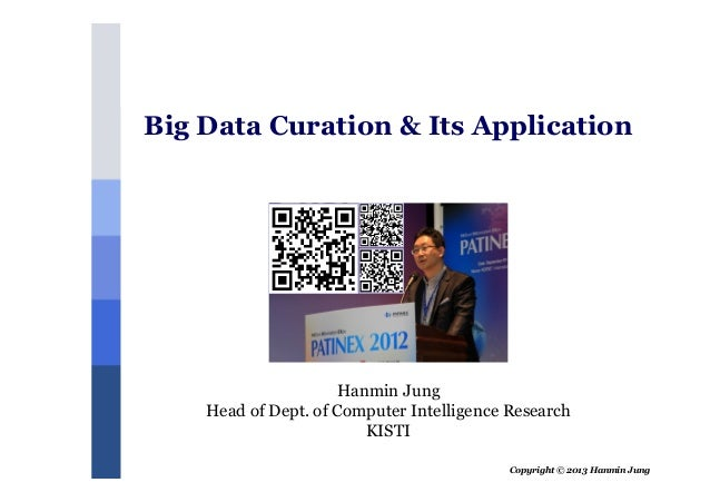 Copyright © 2013 Hanmin JungHanmin JungHead of Dept. of Computer Intelligence ResearchKISTIBig Data Curation & Its Applica...