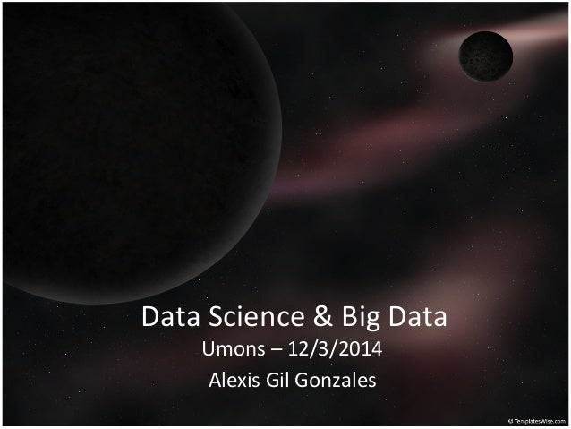 Data	   Science	   &	   Big	   Data	    Umons	   –	   12/3/2014	    Alexis	   Gil	   Gonzales