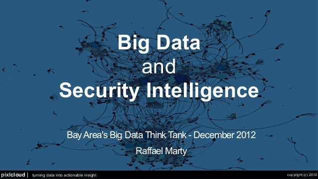 Big Data                                    and                            Security Intelligence                          ...