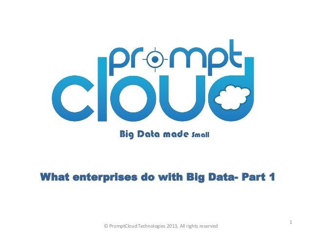 Big Data made SmallWhat enterprises do with Big Data- Part 1                                                              ...