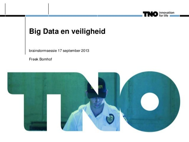 Big Data en veiligheid brainstormsessie 17 september 2013 Freek Bomhof