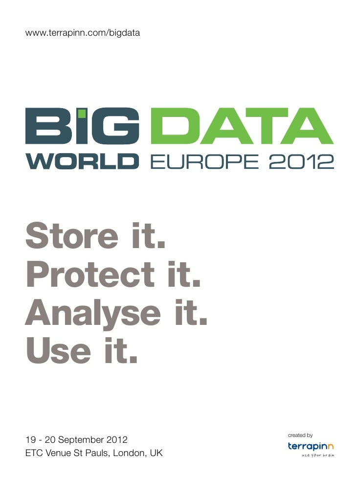 www.terrapinn.com/bigdataStore it.Protect it.Analyse it.Use it.                                 created by19 - 20 Septembe...