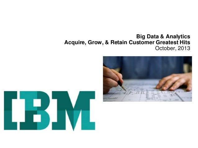 Big Data & Analytics Acquire, Grow, & Retain Customer Greatest Hits October, 2013