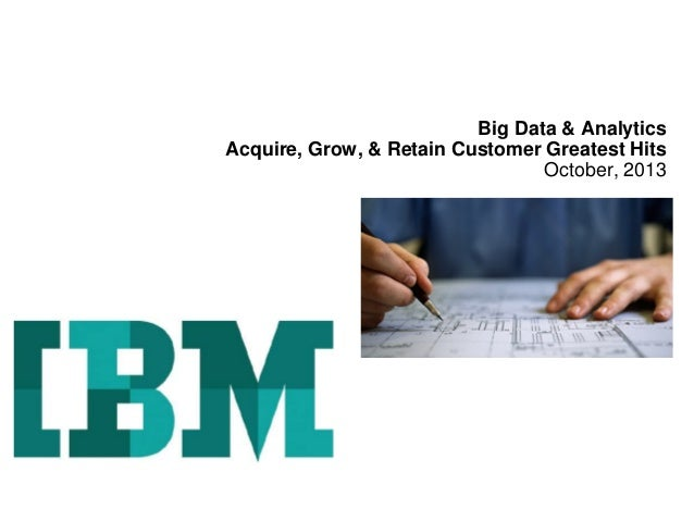 Acquire, grow and retain customers with IBM Big Data & Analytics - Client Examples