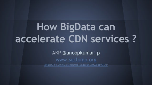 How can Big data accelerate CDN services ?