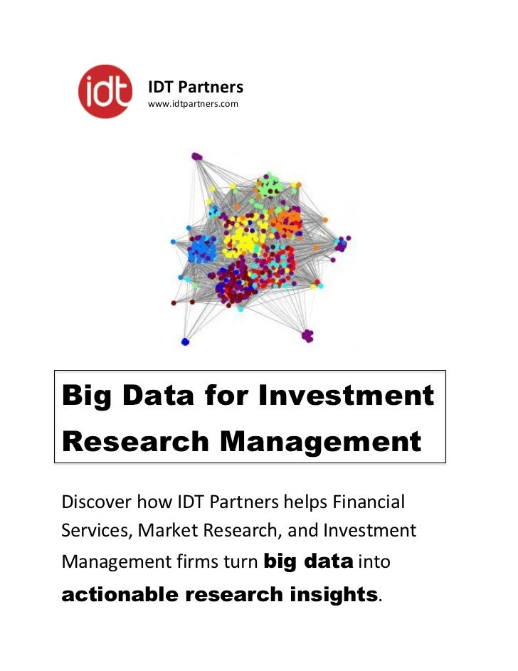 IDT Partners         www.idtpartners.comBig Data for InvestmentResearch ManagementDiscover how IDT Partners helps Financia...