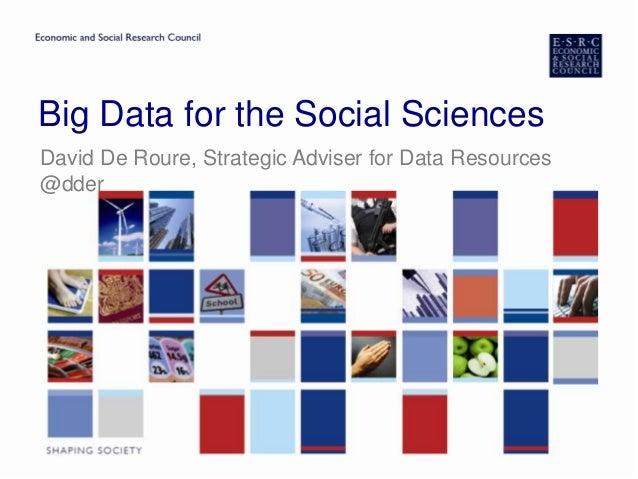 Big Data for the Social Sciences David De Roure, Strategic Adviser for Data Resources @dder