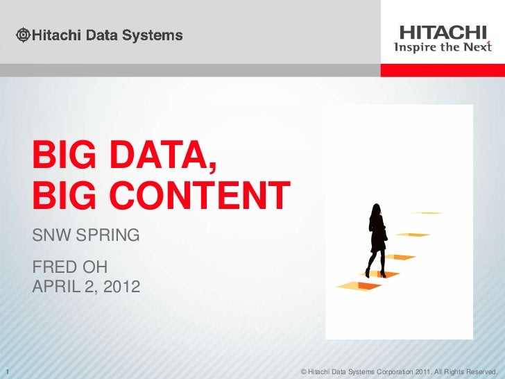 BIG DATA,    BIG CONTENT    SNW SPRING    FRED OH    APRIL 2, 20121                   © Hitachi Data Systems Corporation 2...