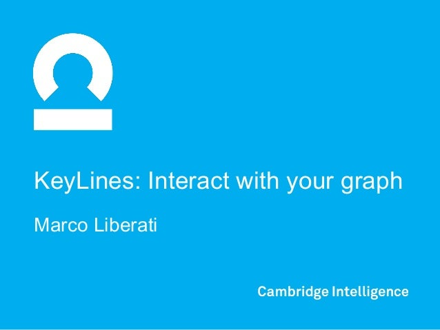 KeyLines: Interact with your graph Marco Liberati
