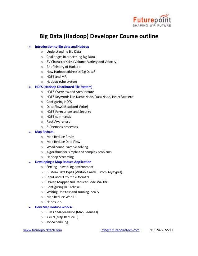 www.futurepointtech.com info@futurepointtech.com 91 9247765590 Big Data (Hadoop) Developer Course outline Introduction to ...