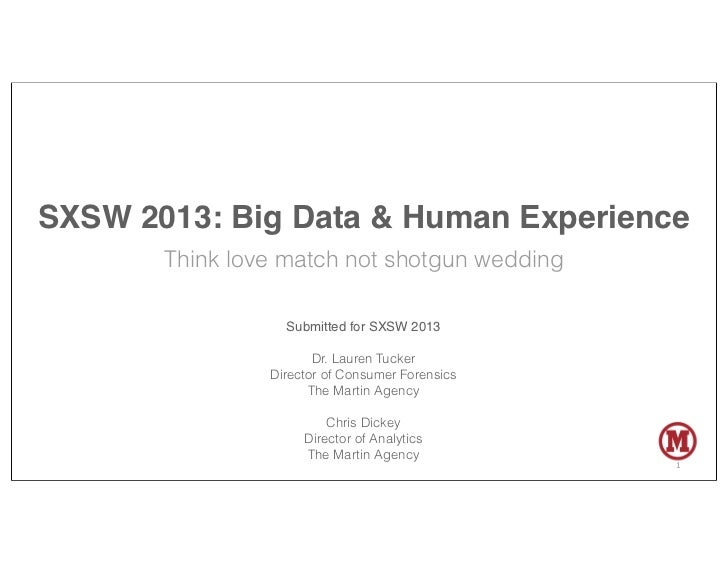 SXSW 2013: Big Data & Human Experience       Think love match not shotgun wedding                  Submitted for SXSW 2013...