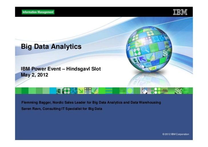 Big Data AnalyticsIBM Power Event – Hindsgavl SlotMay 2, 2012Flemming Bagger, Nordic Sales Leader for Big Data Analytics a...