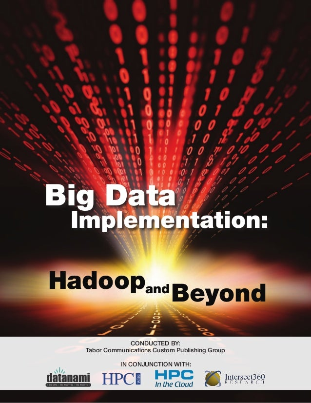 Big Data Implementation: Hadoopand Beyond CONDUCTED BY: Tabor Communications Custom Publishing Group IN CONJUNCTION WITH: