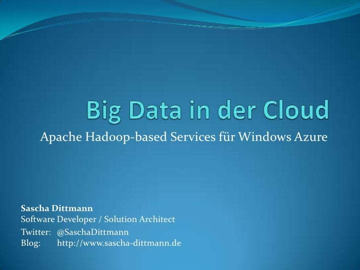 .NET Usergroup Rhein-Neckar: Big Data in der Cloud - Apache Hadoop-based Services für Windows Azure