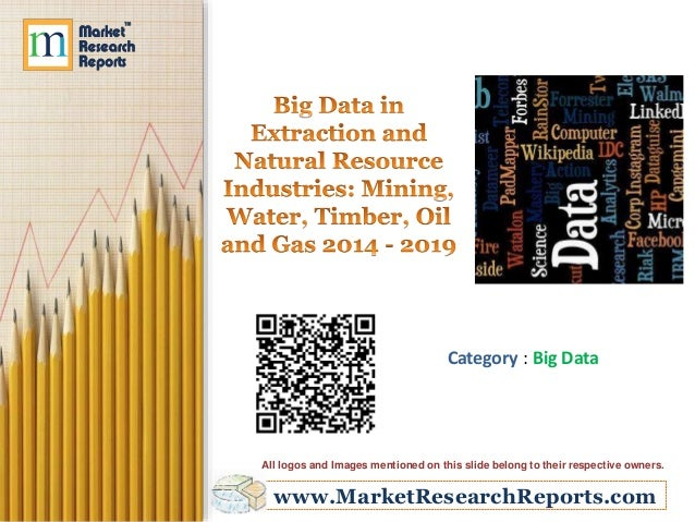 Big Data in Extraction and Natural Resource Industries: Mining, Water, Timber, Oil and Gas 2014 - 2019